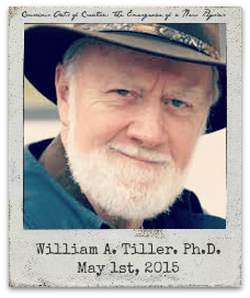 "5.1.15 William A. Tiller, Ph.D., ""Conscious Acts of Creation: The Emergence of a New Physics"""